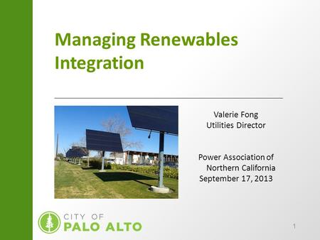 1 Managing Renewables Integration Valerie Fong Utilities Director Power Association of Northern California September 17, 2013.