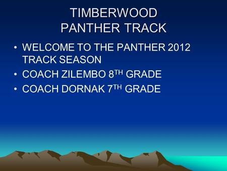 TIMBERWOOD PANTHER TRACK WELCOME TO THE PANTHER 2012 TRACK SEASON COACH ZILEMBO 8 TH GRADE COACH DORNAK 7 TH GRADE.