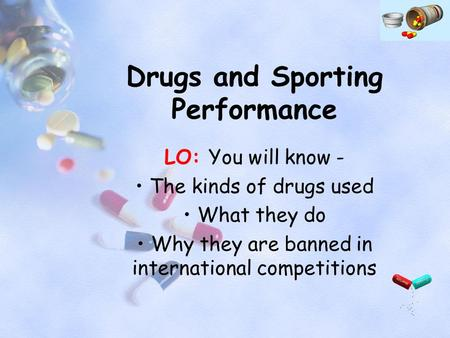 Drugs and Sporting Performance LO: You will know - The kinds of drugs used What they do Why they are banned in international competitions.