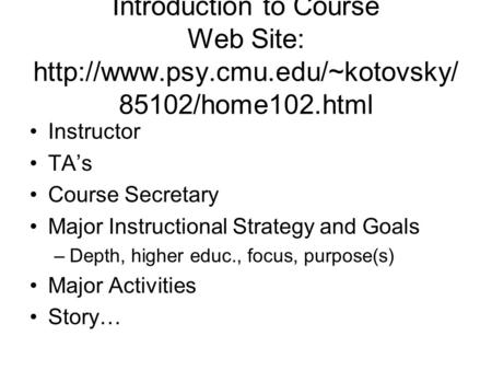 Introduction to Course Web Site:  85102/home102.html Instructor TA's Course Secretary Major Instructional Strategy and.