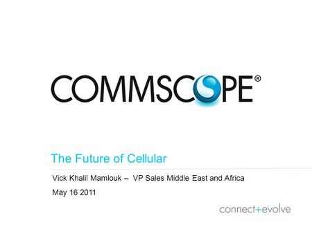 Vick Khalil Mamlouk – VP Sales Middle East and Africa May 16 2011 The Future of Cellular.
