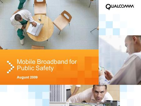 Mobile Broadband for Public Safety August 2009. 2 3G Supports Today the Entire Range of IP Services Needed to provide Public Safety Applications Video.