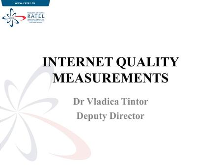 INTERNET QUALITY MEASUREMENTS Dr Vladica Tintor Deputy Director.