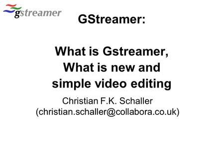GStreamer: What is Gstreamer, What is new and simple video editing