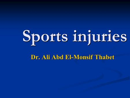 Sports injuries Dr. Ali Abd El-Monsif Thabet. Course content Introduction to sports injuries Introduction to sports injuries Open versus closed kinetic.