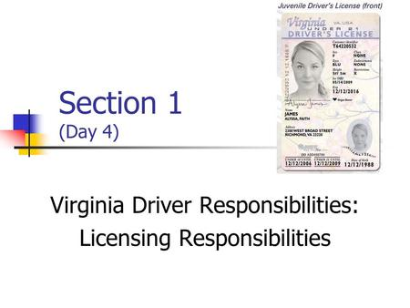 Section 1 (Day 4) Virginia Driver Responsibilities: Licensing Responsibilities.