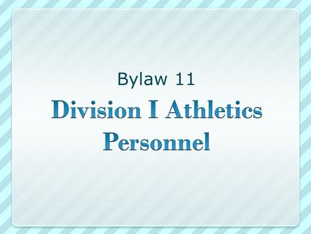 Bylaw 11. Session Overview Coaching categories. Limits on number of coaches. Noncoaching staff members. Recruiting coordination functions. Off-campus.