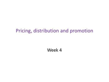 Pricing, distribution and promotion Week 4. Learning objectives To discuss the main approaches to pricing in the service industry To examine the challenges.
