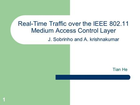 1 Real-Time Traffic over the IEEE 802.11 Medium Access Control Layer Tian He J. Sobrinho and A. krishnakumar.