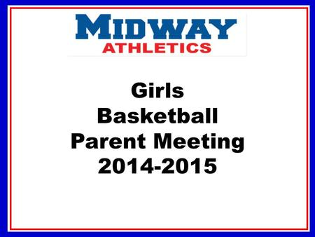 Girls Basketball Parent Meeting 2014-2015. We as a coaching staff believe the combination of athletics and academics can be a tremendous experience in.