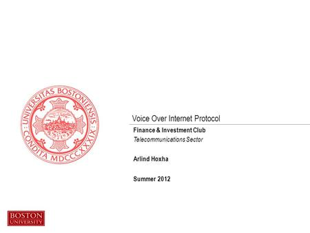 Voice Over Internet Protocol Finance & Investment Club Telecommunications Sector Arlind Hoxha Summer 2012.