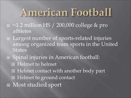  ~1.2 million HS / 200,000 college & pro athletes  Largest number of sports-related injuries among organized team sports in the United States  Spinal.