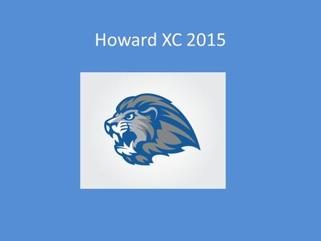 Howard XC 2015. Coaches Girls – Coach Stump Boys - Coach Dickerson