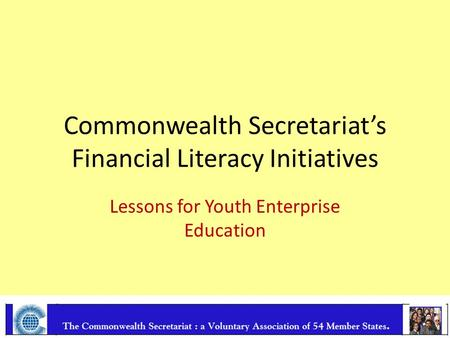 Commonwealth Secretariat's Financial Literacy Initiatives Lessons for Youth Enterprise Education.
