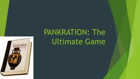 PANKRATION: The Ultimate Game. The Greeks invented athletic contests and held them in honour of their gods. The Isthmos Games were staged every two years.