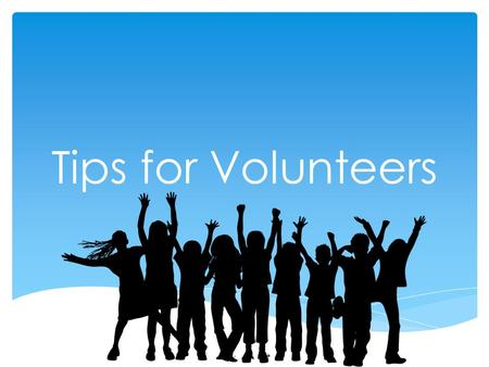 Tips for Volunteers. Cheering is Volunteering Watch this clip…   h?feature=player_embedded& v=b63EbiIircY