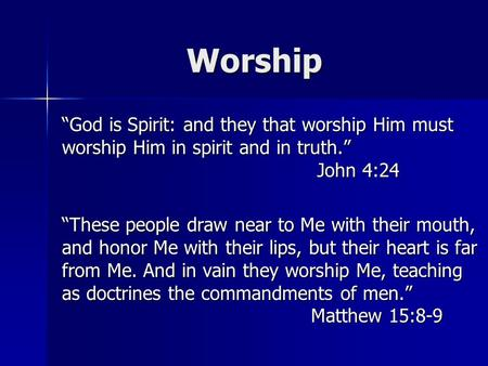 "Worship ""God is Spirit: and they that worship Him must worship Him in spirit and in truth."" John 4:24 ""These people draw near to Me with their mouth, and."