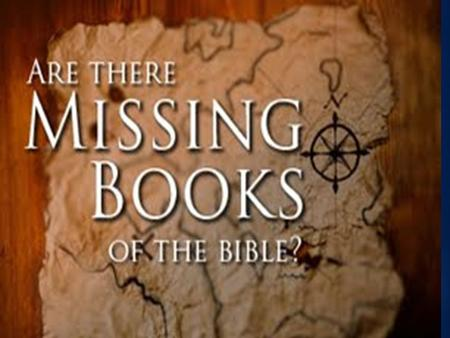 "The Bible Has Nothing to Hide Bible mentions Various Books: Numbers 21:14 ""Book of the Wars of the Lord"" Joshua 10:13 ""the Book of Jasher"" 2 Samuel 1:18."