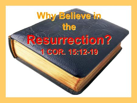Why Believe in the Resurrection? 1 COR. 15:12-19 Why Believe in the Resurrection? 1 COR. 15:12-19.