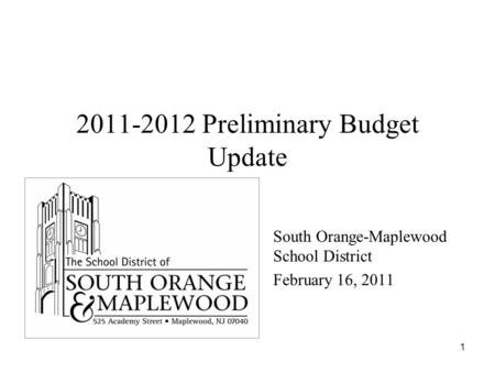 1 2011-2012 Preliminary Budget Update South Orange-Maplewood School District February 16, 2011.