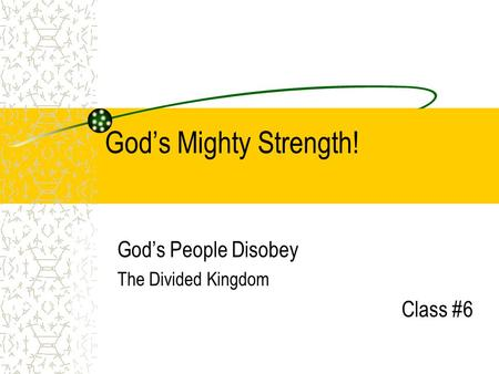God's Mighty Strength! God's People Disobey The Divided Kingdom Class #6.