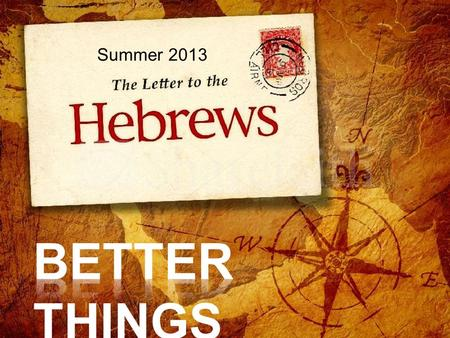 Summer 2013.  Summarize the basic message of Hebrews  God's full and decisive revelation is given in Jesus Christ 1. He has been appointed heir of everything.