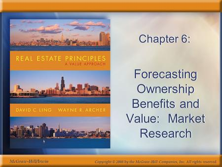 Copyright © 2008 by the McGraw-Hill Companies, Inc. All rights reserved. McGraw-Hill/Irwin Chapter 6: Forecasting Ownership Benefits and Value: Market.