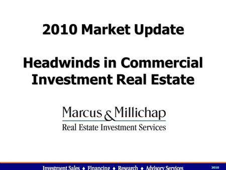 2010 Market Update Headwinds in Commercial Investment Real Estate 2010 v.02.