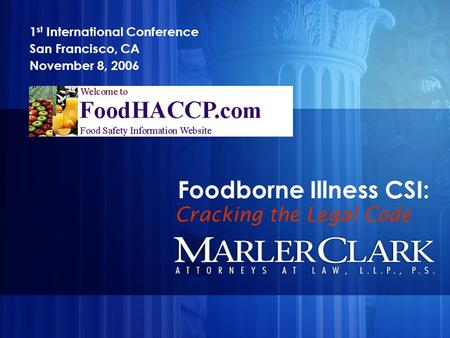 Foodborne Illness CSI: 1 st International Conference San Francisco, CA November 8, 2006 Cracking the Legal Code.