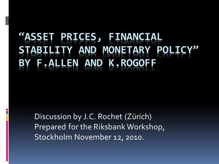Discussion by J.C. Rochet (Zürich) Prepared for the Riksbank Workshop, Stockholm November 12, 2010.