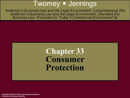 Copyright © 2008 by West Legal Studies in Business A Division of Thomson Learning Chapter 33 Consumer Protection Twomey Jennings Anderson's Business Law.