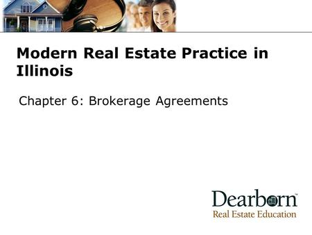 Modern Real Estate Practice in Illinois Chapter 6: Brokerage Agreements.