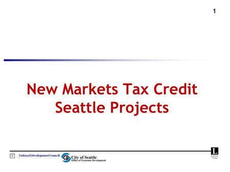 National Development Council 1 New Markets Tax Credit Seattle Projects.