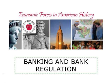 Economic Forces in American History BANKING AND BANK REGULATION.
