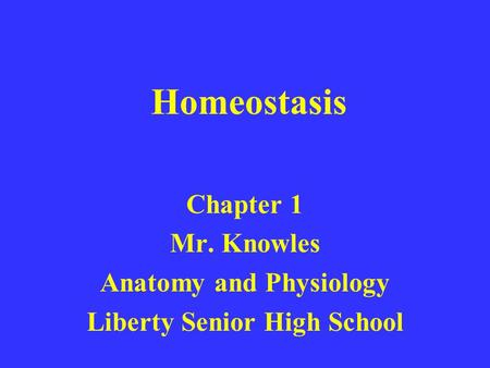 Homeostasis Chapter 1 Mr. Knowles Anatomy and Physiology Liberty Senior High School.