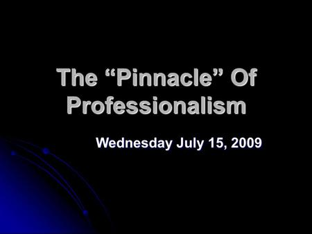 "The ""Pinnacle"" Of Professionalism Wednesday July 15, 2009."
