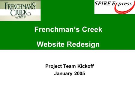 Frenchman's Creek Website Redesign Project Team Kickoff January 2005.