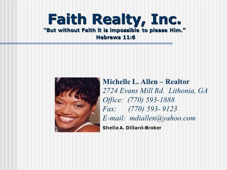 "Faith Realty, Inc. ""But without Faith it is impossible to please Him."" Hebrews 11:6 Faith Realty, Inc. ""But without Faith it is impossible to please Him."""