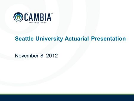 1 Seattle University Actuarial Presentation November 8, 2012.
