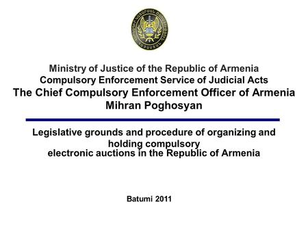 Ministry of Justice of the Republic of Armenia Compulsory Enforcement Service of Judicial Acts The Chief Compulsory Enforcement Officer of Armenia Mihran.