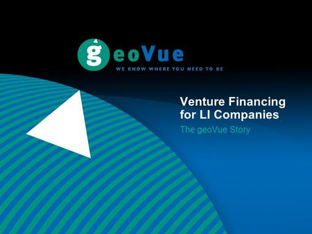 Venture Financing for LI Companies The geoVue Story.