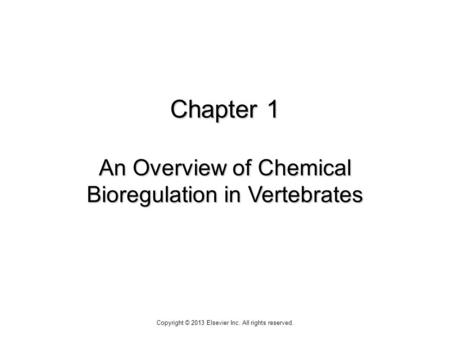 Chapter 1 An Overview of Chemical Bioregulation in Vertebrates Copyright © 2013 Elsevier Inc. All rights reserved.