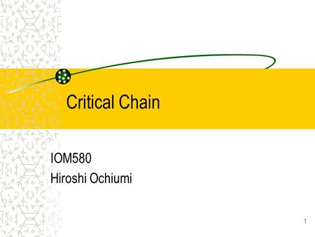 Critical Chain IOM580 Hiroshi Ochiumi 1. High Probability of Budget Overruns Time Overruns Compromising the Content 2.