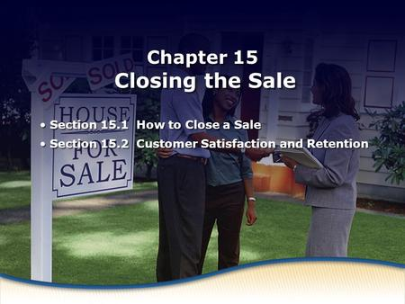 How to Close a Sale Chapter 15 Closing the Sale Section 15.1 How to Close a Sale Section 15.2 Customer Satisfaction and Retention Section 15.1 How to Close.