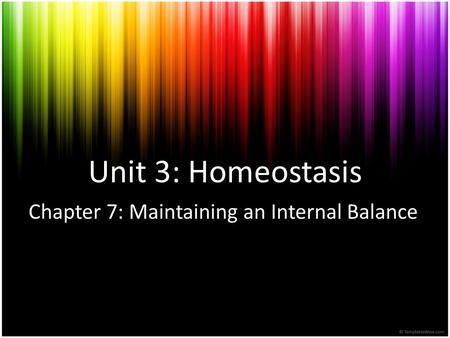 Unit 3: Homeostasis Chapter 7: Maintaining an Internal Balance.