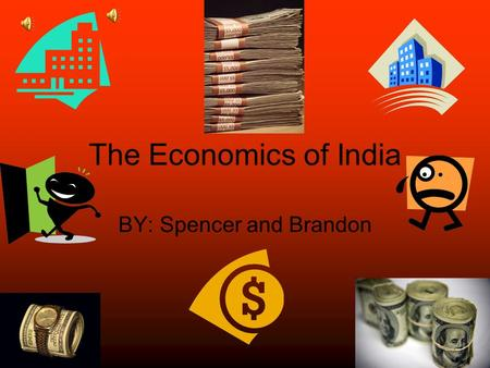 The Economics of India BY: Spencer and Brandon Overview About half of India's work force comes from agriculture. Also there are many farms. India sought.