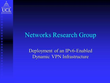 Networks Research Group Deployment of an IPv6-Enabled Dynamic VPN Infrastructure.