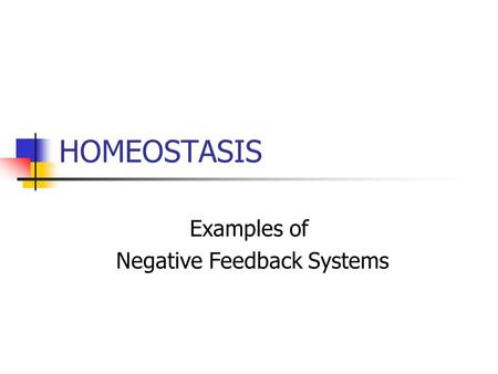 HOMEOSTASIS Examples of Negative Feedback Systems.