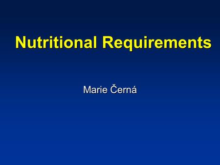 Nutritional Requirements Marie Černá. A nutritionally adequate diet satisfies three needs: chemical energy for all cellular work of the body, the generation.