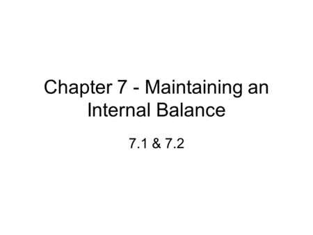 Chapter 7 - Maintaining an Internal Balance 7.1 & 7.2.